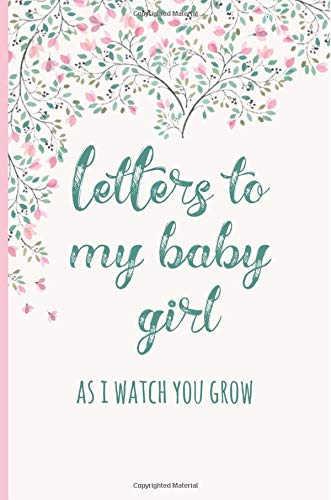 Letters to my baby girl as I watch you grow: Blank Journal, Book, Gifts for New Mothers, Write Memories now,Read them later & Treasure this lovely time capsule keepsake forever