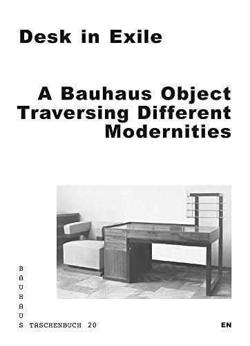 Desk in Exile: A Bauhaus Object Traversing Different Modernities (Bauhaus Taschenbuch, Band 20)