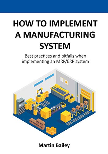 How to implement a manufacturing system: Best practices and pitfalls when...