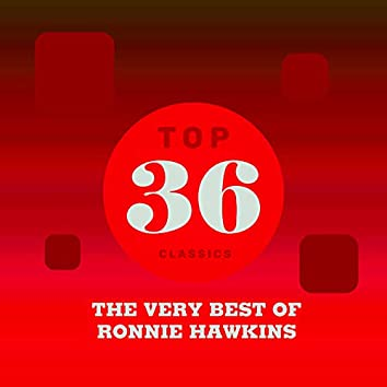 Top 36 Classics - The Very Best of Ronnie Hawkins