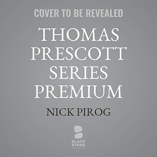 Thomas Prescott Series Premium     Books 1 - 4              By:                                                                                                                                 Nick Pirog                           Length: 42 hrs     Not rated yet     Overall 0.0