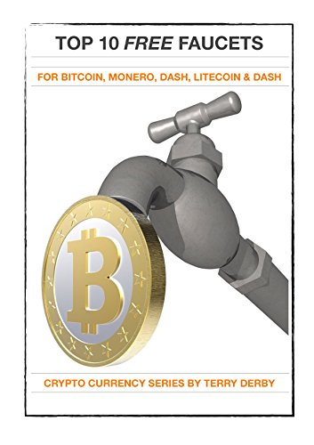 Top 10 Faucets for Bitcoin, Monero, Dash, Litecoin & Doge: Get Free Bitcoin (Crypto Currency Series)