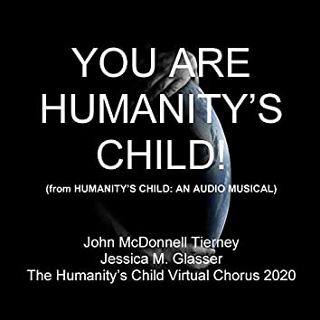 You Are Humanity's Child! (From Humanity's Child: An Audio Musical)
