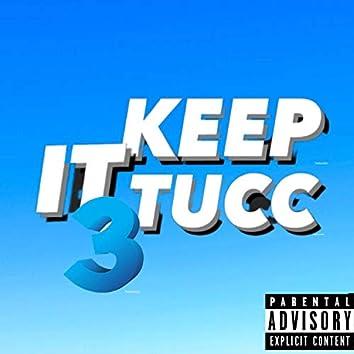 Keep It Tucc 3