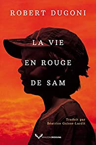 La Vie en rouge de Sam par Robert Dugoni