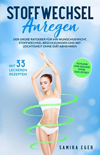 Stoffwechsel anregen: Der große Ratgeber für Ihr Wunschgewicht. Stoffwechsel beschleunigen und mit...