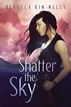 Shatter the Sky (The Shatter the Sky Duology) by [Rebecca Kim Wells]