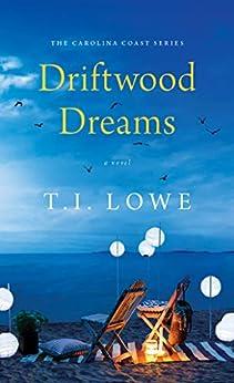 Driftwood Dreams (The Carolina Coast Series) by [T.I. Lowe]