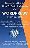 Beginners Guide: How To Build A WebSite With WordPress From Scratch: Learn:how to write an article, article writing software, web hosting services. (English Edition)