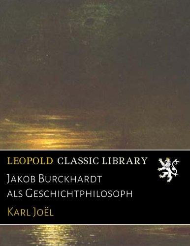 Jakob Burckhardt als Geschichtphilosoph