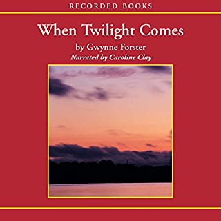 When Twilight Comes                   By:                                                                                                                                 Gwynne Forster                               Narrated by:                                                                                                                                 Caroline Clay                      Length: 11 hrs and 56 mins     25 ratings     Overall 4.3