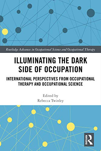 Illuminating The Dark Side of Occupation: International Perspectives from Occupational Therapy and Occupational Science (Routledge Key Themes in Health and Society) (English Edition)