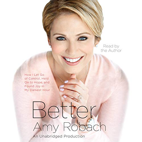 Better: How I Let Go of Control, Held on to Hope, and Found Joy in My Darkest Hour