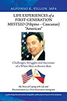 Life Experiences of a First-generation Mestizo Filipino – Caucasian American: Challenges, Struggles and Successes of a White Man in Brown Skin