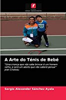 """A Arte do Ténis de Bebé: """"Uma criança que não sabe brincar é um homem velho, e será um adulto que não saberá pensar""""Jean Chateau"""