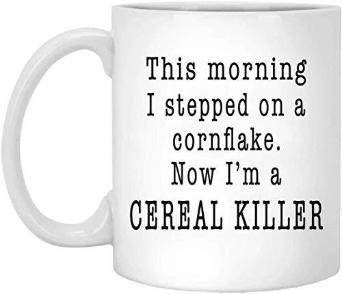 Esta mañana pisé un copo de maíz Ahora soy un asesino de cereales Tazas divertidas Taza de té de café de cerámica 110z 11oz