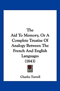 The Aid To Memory, Or A Complete Treatise Of Analogy Between The French And English Languages (1843)