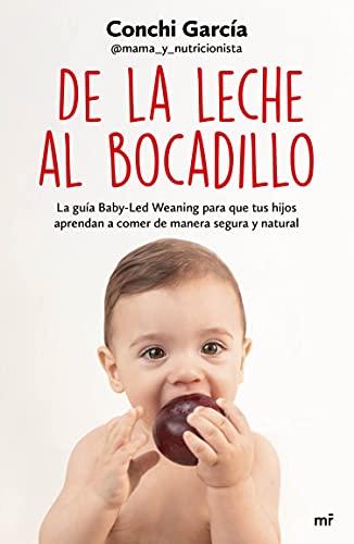 De la leche al bocadillo: La guía Baby-Led Weaning para que tus hijos aprendan a comer de manera se
