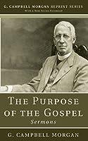 The Purpose of the Gospel: Sermons (G. Campbell Morgan Reprint)