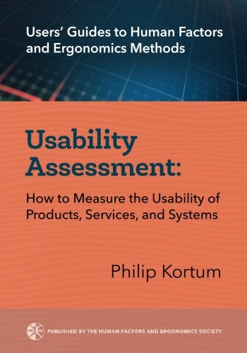 Usability Assessment: How to Measure the Usability of Products, Services, and Systems (User's Guides to Human Factors and Ergonomics Methods) (Volume 1)