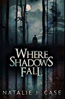 Where Shadows Fall: Premium Hardcover Edition