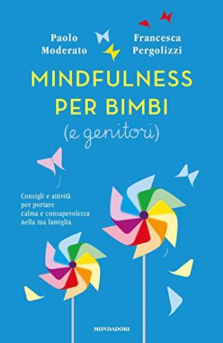 Mindfulness per bimbi (e genitori): CONSIGLI E ATTIVITÀ PER PORTARE CALMA E...