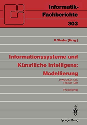 Informationssysteme und Künstliche Intelligenz: Modellierung: 2. Workshop Ulm, 24-26. Februar 1992 Proceedings (Informatik-Fachberichte (303), Band 303)
