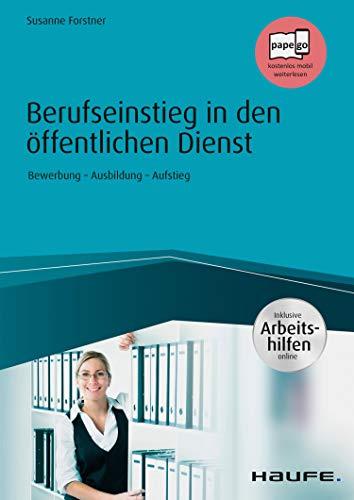Berufseinstieg in den öffentlichen Dienst - inkl. Arbeitshilfen online: Bewerbung - Ausbildung - Aufstieg (Haufe Fachbuch)