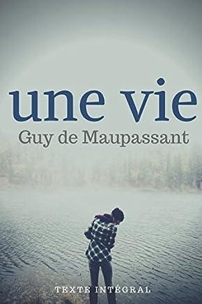 Une Vie (texte intégral): Le premier roman de Guy de Maupassant