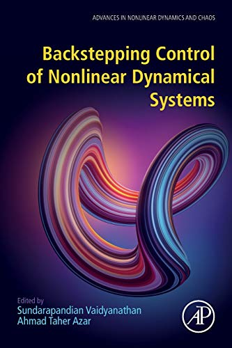Backstepping Control of Nonlinear Dynamical Systems (Advances in Nonlinear Dynamics and Chaos (ANDC))