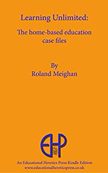 Learning Unlimited: The home-based education case files by [Roland Meighan]