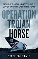Operation Trojan Horse: The true story behind the most shocking government cover-up of the last thirty years
