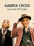Alberta Cross - Live At The ATO Cabin