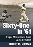Sixty-One in '61: Roger Maris Home Runs Game by Game