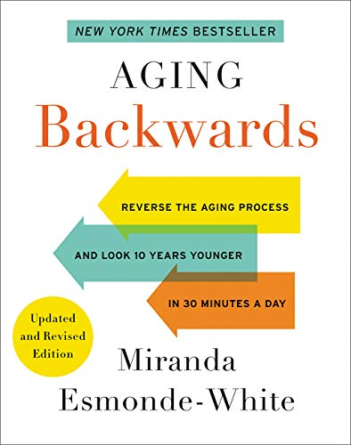Compare Textbook Prices for Aging Backwards: Updated and Revised Edition: Reverse the Aging Process and Look 10 Years Younger in 30 Minutes a Day Aging Backwards, 1 Illustrated Edition ISBN 9780062859327 by Esmonde-White, Miranda