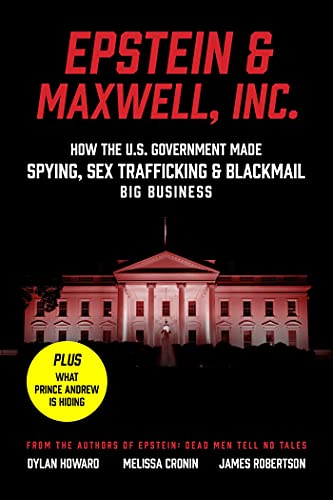 Epstein & Maxwell, Inc.: How the US Government Helped Make Spying, Sex Trafficking, and Blackmail Big Business (Front Page Detectives) (English Edition)