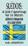 Suédois: Un Guide D'apprentissage Pour Les Débutants: Maîtriser Les Fondamentaux De La Langue Suédoise