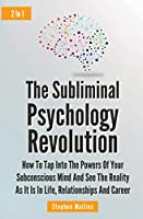 The Subliminal Psychology Revolution 2 In 1: How To Tap Into The Powers Of Your Subconscious Mind And See The Reality As It Is In Life, Relationships And Career