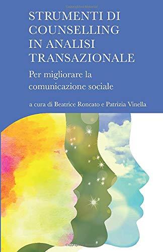 Strumenti di counselling in Analisi Transazionale: Per migliorare la comunicazione sociale