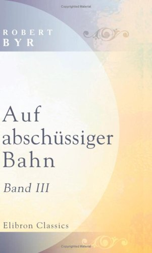 Auf abschüssiger Bahn: Roman. Band 3