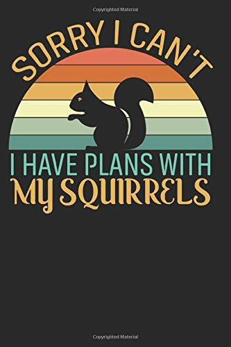 Sorry I Can't I have Plan With My Squirrels Notebook: Gift for Squirrel Lover & breeder. Wide Ruled Blank Lined paper. Journal, Diary, Notepad, Note ... Christmas, Kids, boys, girls, men and Women.