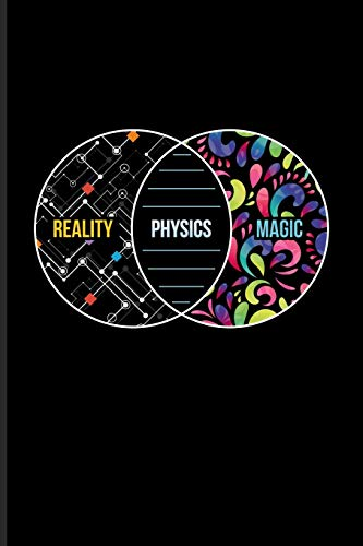 Reality Physics Magic: Cool Scientific Journal For Students, Professors, Teachers, Newton, Einstein, Space, Astronomy & Universe Fans - 6x9 - 100 Blank Lined Pages