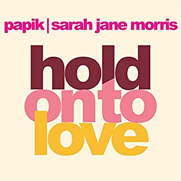 Hold On To Love