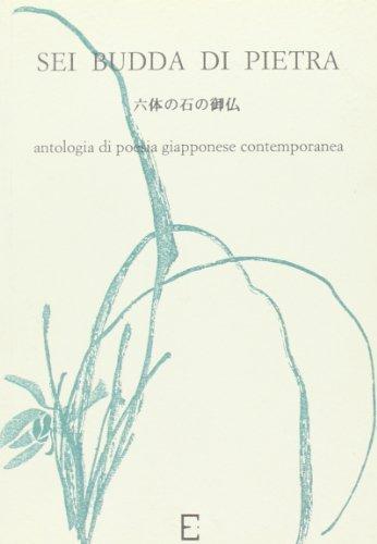 Sei Budda di pietra. Antologia di poesia giapponese contemporanea