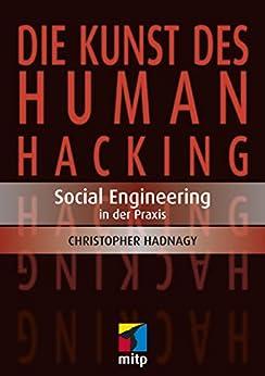 Die Kunst des Human Hacking: Social Engineering - Deutsche Ausgabe (German Edition) by [Christopher Hadnagy]