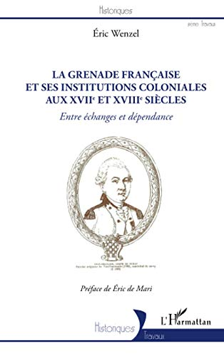 La Grenade française et ses institutions coloniales aux XVIIe et XVIIIe siècles: Entre échanges et dépendance