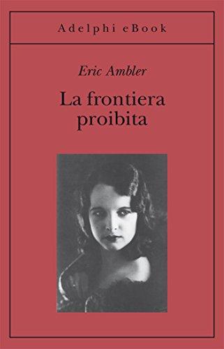 La frontiera proibita (Opere di Eric Ambler Vol. 7)