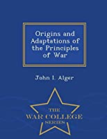 Origins and Adaptations of the Principles of War - War College Series