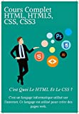 Cours Complet HTML, HTML5, CSS. CSS3, 836 pages: Html et CSS Cours Complet PDF, HTML et CSS Exemple, HTML5 et CSS3 C'est Quoi ?, HTML et CSS Différence. (French Edition)