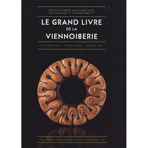 Le grand livre de la viennoiserie : Classique - Tendance - Prestige